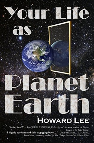 Your Life as Planet Earth: A new way to understand the story of the Earth, its climate and our origins.