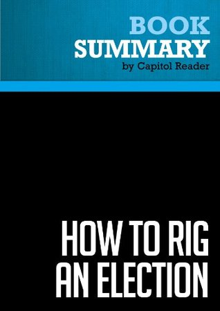 Summary of How to Rig an Election: Confessions of a Republican Operative - Allen Raymond with Ian Spiegelman