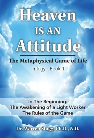 In The Beginning: The Awakening of a Light Worker - The Rules of the Game (Heaven Is An Attitude: The Metaphysical Game of Life Book 1)
