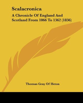 Scalacronica: A Chronicle Of England And Scotland From 1066 To 1362 (1836)