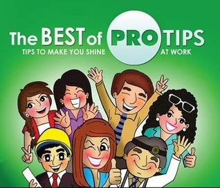 The Best of PROTIPS: Tips to Make You Shine at Work