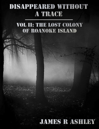 Disappeared Without a Trace Vol II: The Lost Colony of Roanoke Island