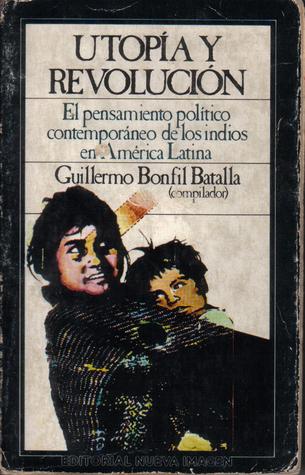 Utopía y Revolución: El Pensamiento Político Contemporáneo de Los Indios en América Latina