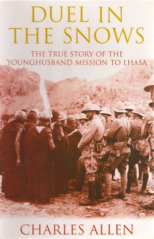 Duel In The Snows: The True Story Of The Younghusband Mission To Lhasa