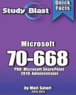 Study Blast Microsoft 70-668 Exam Study Guide: 70-668: PRO: Microsoft SharePoint 2010, Administrator