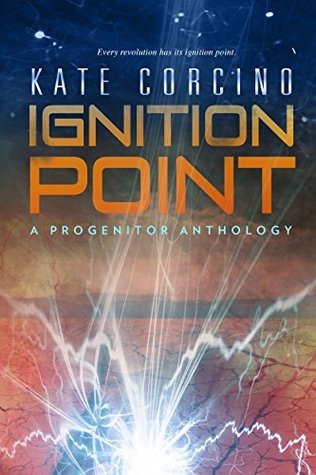 Ignition Point: A Progenitor Anthology (The Progenitor Saga)