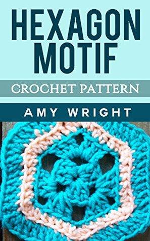 Hexagon Motif Crochet Pattern By Amy Wright
