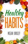 Healthy Habits: Rituals and Habits Designed to Turn the Difficult into Intuition