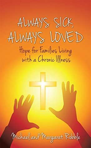 Libros en línea gratuitos en inglés para descargar Always Sick, Always Loved: Hope for Families Living with a Chronic Illness