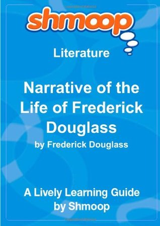 Narrative of the Life of Frederick Douglass, An American Slave. Written by Himself.: Shmoop Literature Guide