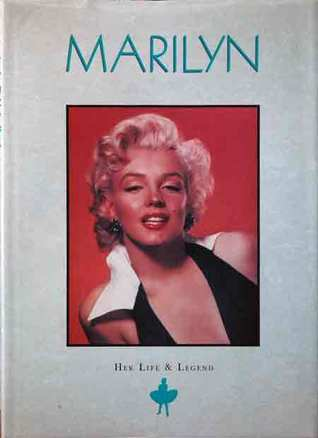 Marilyn: Life & Legend (The Illustrated, True Story of Marilyn Monroe, Hollywood's Greatest Star, with 450 Photos)