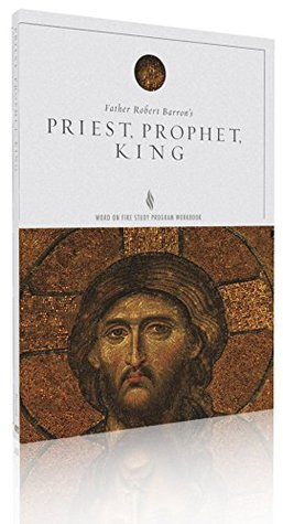 Priest, Prophet, King Study Guide by Robert E. Barron
