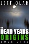 ORIGINS (The Dead Years 0.5)