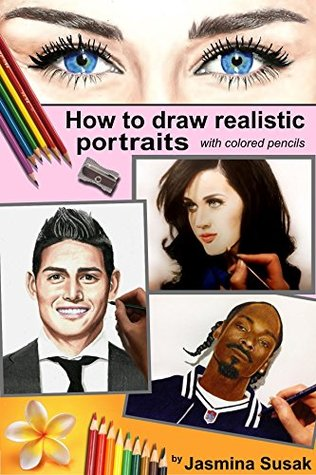 How to Draw Realistic Portraits: With Colored Pencils, Colored Pencil Guides, Step-By-Step Drawing Tutorials Draw People and Faces from Photographs