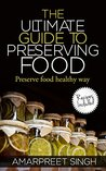 Preserve Food: The Ultimate Guide To Preserving Food: Preserve food healthy way (Recipes Included)