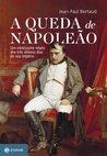 A queda de Napoleão: Um eletrizante relato dos três últimos dias de seu império