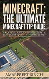 Minecraft: The Ultimate Minecraft Tip Guide: Unofficial Guide, Hidden Secrets , Multiplayer tips etc .within Minecraft