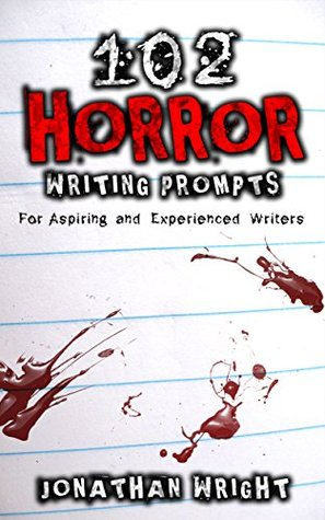102 Horror Writing Prompts: For Aspiring and Experienced Writers