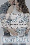 Expect Me (Rivers Edge, #3)
