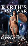 Earth's Last War by Glenn Van Dyke