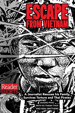 Escape from Vietnam: A Journalist Rescues His Family, Survives Torture and Thai Pirates