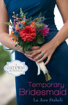 Temporary Bridesmaid by LuAnn Brobst Staheli