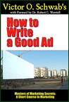 How to Write a Good Ad (Annotated): A Short Course in Marketing (Masters of Marketing Secrets Book 5)