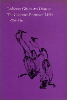 Goddesses, Ghosts, and Demons: The Collected Poems of Li He (Li Chang-Ji, 790-816)