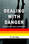 Dealing With Danger: Be Prepared, Aware and Decisive