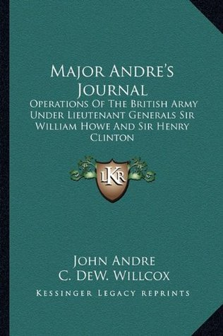 Major Andre's Journal: Operations of the British Army Under Lieutenant Generals Sir William Howe and Sir Henry Clinton