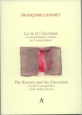 The Known and the Uncertain: Creole Cosmopolitics of the Indian Ocean