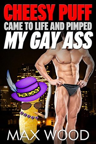 Cheesy Puff Came to Life And Pimped My Gay Ass
