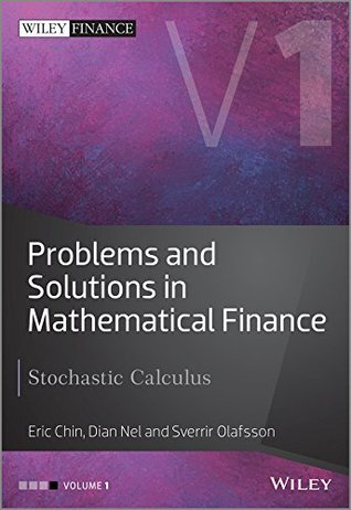 Problems and Solutions in Mathematical Finance: Stochastic Calculus: 1 (The Wiley Finance Series)