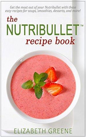 Nutribullet Recipe Book: Easy, Healthy NutriBullet Recipes