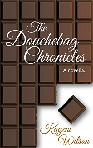 The Douchebag Chronicles by Kageni Wilson