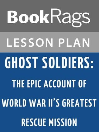 Ghost Soldiers: The Epic Account of World War II's Greatest Rescue Mission Lesson Plans