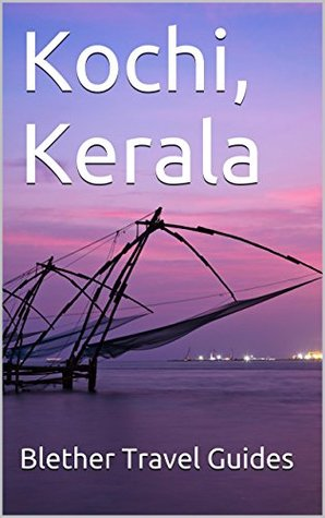 Kochi, Kerala: India, 99 Travel Tips for Tourists & Backpackers (India Travel Guide Book 15)