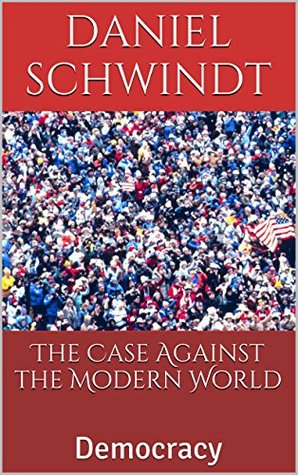 The Case Against the Modern World: Democracy