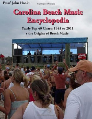 Carolina Beach Music Encyclopedia: Yearly Top 40 Charts 1945 - 2011 + the Origins of Beach Music