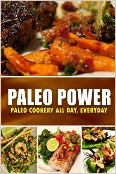 Paleo Power - Paleo Cookery All Day, Everyday: Looking to zero guilt and wholesome paleo diet