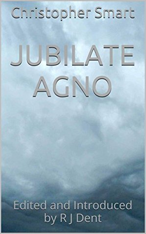 Jubilate Agno: Edited and Introduced by R J Dent