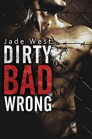 Dirty Bad Wrong (Dirty Bad, #1) by Jade West