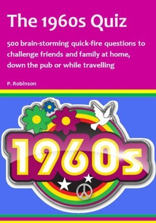 The 1960s Quiz: 500 brain-storming quick-fire questions to challenge friends and family at home, down the pub or while travelling