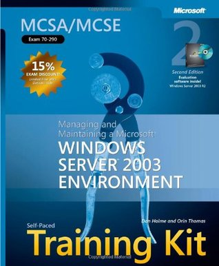 MCSA/MCSE Self-Paced Training Kit (Exam 70-290): Managing and Maintaining a Microsoft Windows Server 2003 Environment