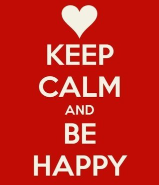 Keep Calm and Be Happy (Keep Calm and... Book 1)