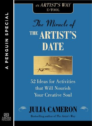 the-miracle-of-the-artist-s-date-52-ideas-for-activities-that-will-nourish-your-creative-soul-a-special-from-tarcher-penguin-kindle-edition