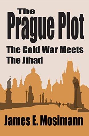The Prague Plot: The Cold War Meets the Jihad (Jeannine Ryan Series Book 3)
