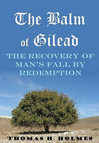 The Balm of Gilead; or, The Recovery of Man's Fall by Redemption