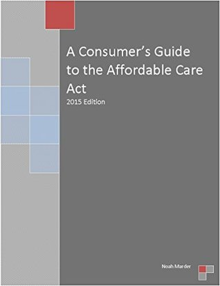 A Consumer's Guide to the Affordable Care Act: 2015 Edition