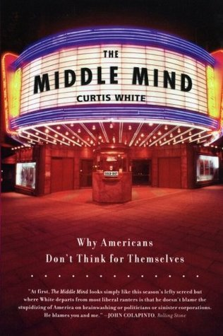 The Middle Mind by Curtis White